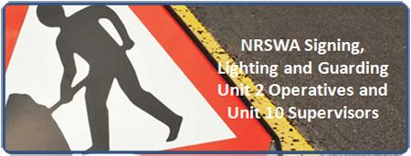 NRSWA Signing, Lighting and Guarding Unit 2 Operatives and Unit 10 Supervisors